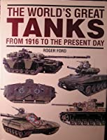 The world's great tanks: From 1916 to the present day 0760705933 Book Cover