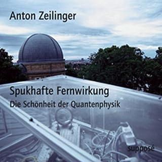 Spukhafte Fernwirkung. Die Schönheit der Quantenphysik                   Autor:                                                                                                                                 Anton Zeilinger                               Sprecher:                                                                                                                                 Anton Zeilinger                      Spieldauer: 1 Std. und 34 Min.     99 Bewertungen     Gesamt 4,5