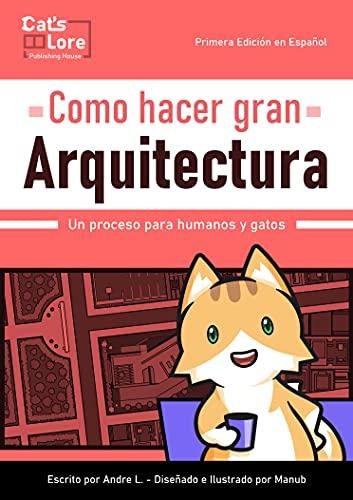 Como hacer gran Arquitectura: Un proceso para humanos y gatos (Spanish Edition)