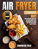Air Fryer Cookbook 2021: Make mouthwatering and delicious recipes with your amazing air fryer and keep on enjoying healthy meals