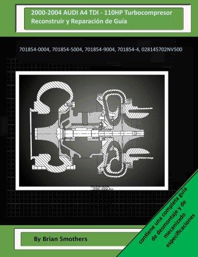 2000-2004 AUDI A4 TDI - 110HP Turbocompresor Reconstruir y Reparación de Guía: 701854-0004, 701854-5004, 701854-9004, 701854-4, 028145702NV500