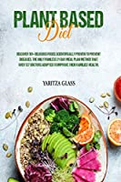 Plant Based Diet: Discover 101+ Delicious Foods Scientifically Proven to Prevent Diseases. The Only Painless 21-Day Meal Plan Method That over 127 Doctors Adopted to Improve Their Families' Health.