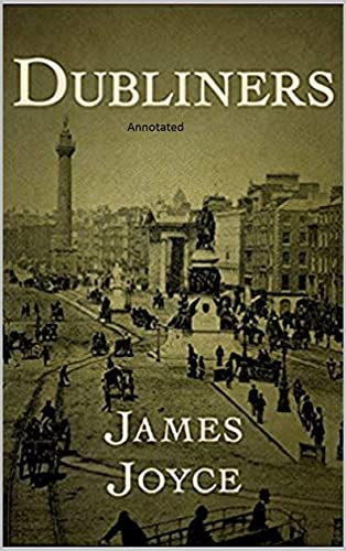 Dubliners: Full of Classic Edition (Annotated) (English Edition)