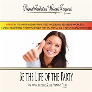 Be the Life of the Party - Subliminal Messages