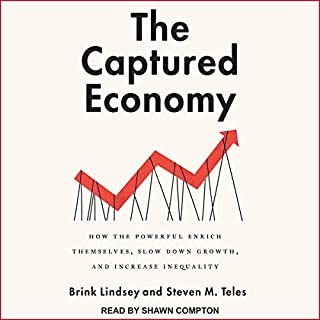 The Captured Economy     How the Powerful Enrich Themselves, Slow Down Growth, and Increase Inequality              By:                                                                                                                                 Brink Lindsey,                                                                                        Steven M. Teles                               Narrated by:                                                                                                                                 Shawn Compton                      Length: 6 hrs and 26 mins     2 ratings     Overall 4.0