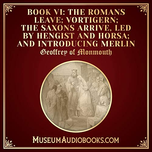 The Romans Leave; Vortigern; the Saxons Arrive, Led by Hengist and Horsa; and Introducing Merlin audiobook cover art