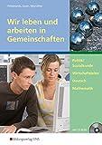 Wir leben und arbeiten in Gemeinschaften: Politik/Sozialkunde, Wirtschaftslehre, Deutsch, Mathematik: Arbeitsheft - Heinz Hillebrands