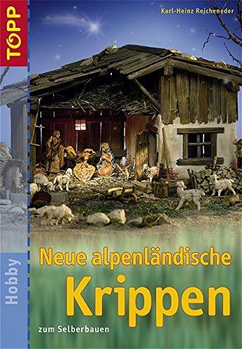Neue alpenländische Krippen: zum Selberbauen