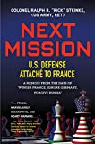 NEXT MISSION: U.S. Defense Attaché to France. A memoir from the days of 'Punish France, Ignore...