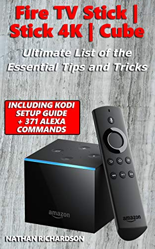 Fire TV Stick|Stick 4K|Cube - Ultimate List of the Essential Tips and Tricks (Including Kodi Setup Guide + 371 Alexa Commands) (English Edition)