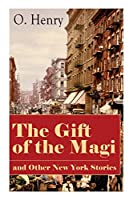 The Gift of the Magi and Other New York Stories: The Skylight Room, The Voice of The City, The Cop and the Anthem, A Retrieved Information, The Last Leaf, The Ransom of Red Chief, The Trimmed Lamp...