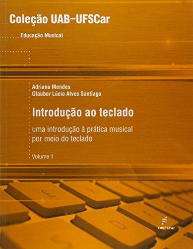 Introdução ao Teclado: uma Introdução à Pratica Musical por Meio do Teclado (Volume 1)