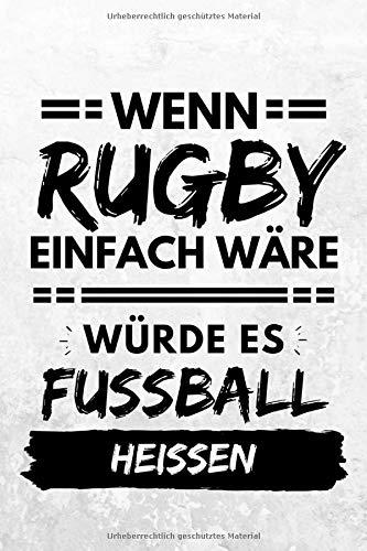 Wenn Rugby einfach wäre würde es Fußball heißen: Notizbuch liniert   15 x 23cm (ca. A5)   126 Seiten