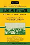 Hunting Big Game: In Africa and Asia (Volume 1) (Stackpole Classics (Volume 1))