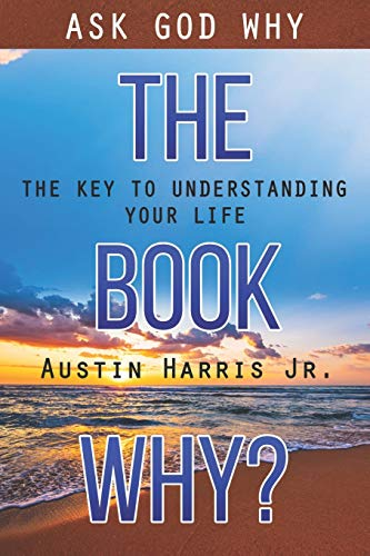 The Book Why? Ask God Why: The Key to Understanding Your Life