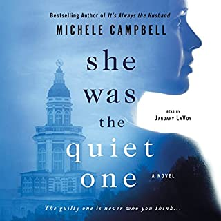 She Was the Quiet One                   By:                                                                                                                                 Michele Campbell                               Narrated by:                                                                                                                                 January LaVoy                      Length: 11 hrs and 11 mins     190 ratings     Overall 4.2