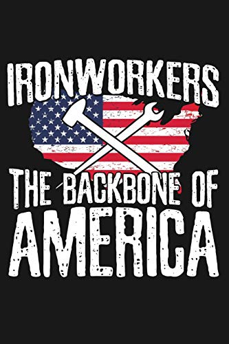 Ironworkers The Backbone of America: Lined Journal for Ironworkers and Those in the Iron Working Profession