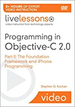 Programming in Objective-C 2.0 LiveLessons (Video Training): Part II: iPhone Programming and the Foundation Framework