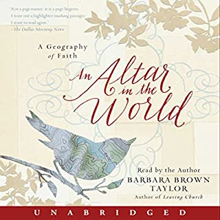 An Altar in the World     A Geography of Faith              By:                                                                                                                                 Barbara Brown Taylor                               Narrated by:                                                                                                                                 Barbara Brown Taylor                      Length: 6 hrs and 56 mins     259 ratings     Overall 4.6