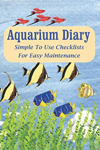 Aquarium Diary: Simple To Use Checklists For Easy Maintenance