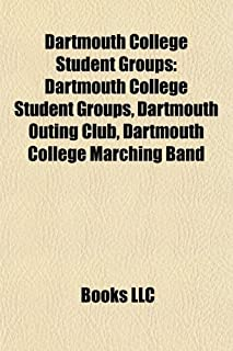 Dartmouth College Student Groups: Dartmouth Outing Club, Dartmouth College Marching Band, Dartmouth Broadcasting, Dartmout...
