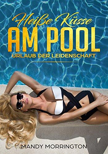 Heiße Küsse am Pool (Sexgeschichte): Urlaub der Leidenschaft (erotischer Roman, Sexgeschichte, erotische Kurzgeschichten, erotischer Roman für Frauen)
