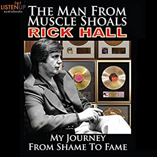 The Man from Muscle Shoals: My Journey from Shame to Fame                   By:                                                                                                                                 Rick Hall                               Narrated by:                                                                                                                                 Rick Hall,                                                                                        Jeremy Arthur                      Length: 11 hrs and 18 mins     29 ratings     Overall 4.9