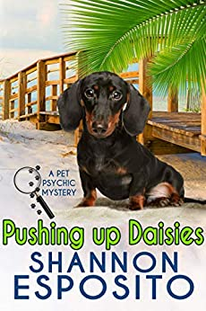 Pushing Up Daisies (A Pet Psychic Mystery Book 5) by [Shannon Esposito]
