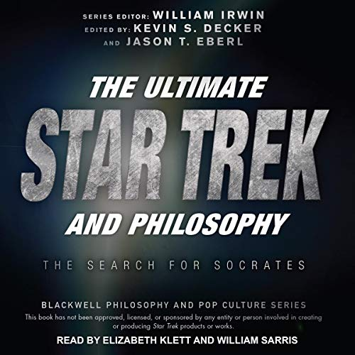 The Ultimate Star Trek and Philosophy: The Search for Socrates: Blackwell Philosophy and Pop Culture Series