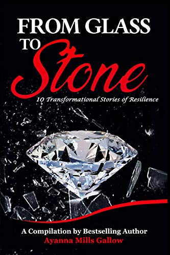 FROM GLASS TO STONE: 10 Transformational Stories of Resilience (English Edition)