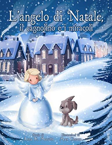 L'angelo di Natale, il cagnolino e i miracoli (Illustrato): una tenera storia natalizia per bambini e adulti