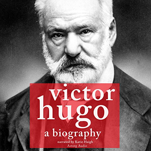 Victor Hugo: A Biography cover art