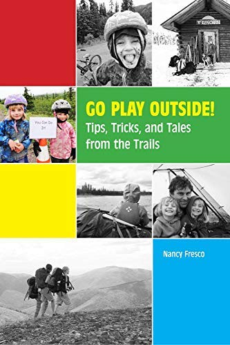 Go Play Outside!: Tips, Tricks, and Tales from the Trails (English Edition)