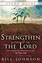 Strengthen Yourself in the Lord Study Guide: How to Release the Hidden Power of God in Your Life