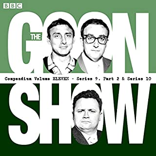 The Goon Show Compendium: Volume 11 (Series 9, Pt 2 & Series 10)     Twenty episodes of the classic BBC radio comedy series              By:                                                                                                                                 Spike Milligan                               Narrated by:                                                                                                                                 Harry Secombe,                                                                                        Peter Sellers,                                                                                        Spike Milligan                      Length: 12 hrs and 18 mins     3 ratings     Overall 4.7