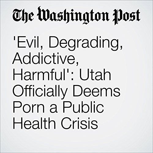'Evil, Degrading, Addictive, Harmful': Utah Officially Deems Porn a Public Health Crisis cover art