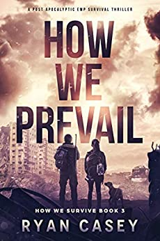 How We Prevail: A Post-Apocalyptic EMP Survival Thriller (How We Survive Book 3) by [Ryan Casey]