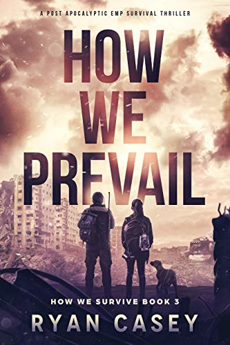 How We Prevail: A Post-Apocalyptic EMP Survival Thriller (How We Survive Book 3)