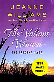 The Valiant Women (The Arizona Saga Book 1) by [Jeanne Williams]