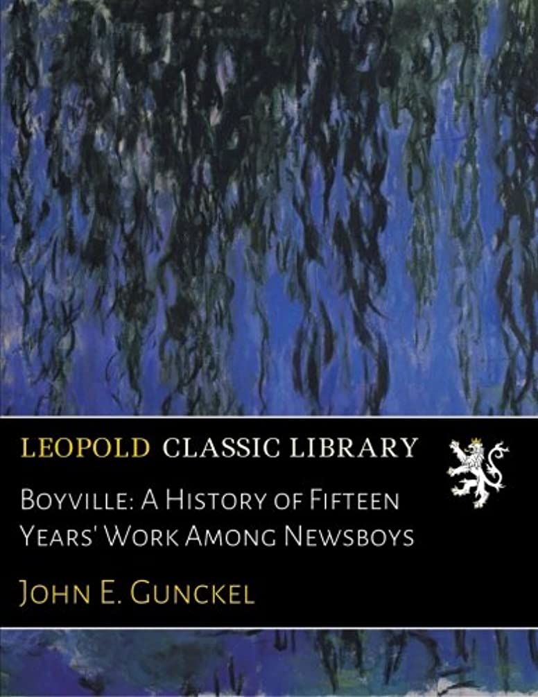 エールいつも新鮮なBoyville: A History of Fifteen Years' Work Among Newsboys