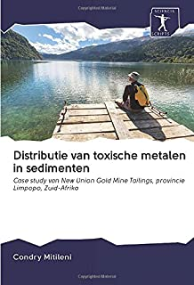 Distributie van toxische metalen in sedimenten: Case study van New Union Gold Mine Tailings, provincie Limpopo, Zuid-Afrik...