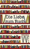 Die Liebe zum Buch: Gebundene Worte