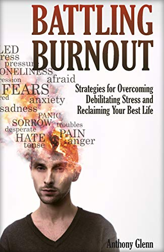 Battling Burnout: Strategies for Overcoming Debilitating Stress and Reclaiming Your Best Life (English Edition)