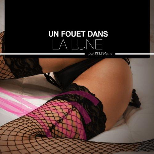 Un fouet dans la lune - Histoires Erotiques pour Elle audiobook cover art