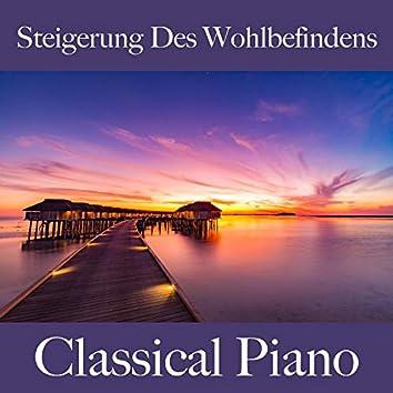 Steigerung Des Wohlbefindens: Classical Piano - Die Beste Musik Zum Entspannen