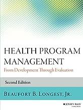 Health Program Management: From Development Through Evaluation (Jossey-Bass Public Health)