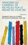 Mémoires du cardinal de Richelieu sur le règne de Louis XIII Volume 23 (French Edition)