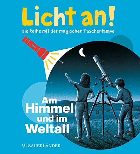 Am Himmel und im Weltall: Licht an! (Licht an! Die Reihe mit der magischen Taschenlampe, Band 7)