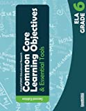Common Core Learning Objectives and Essential Tools - 6 - ELA - 2nd Edition
