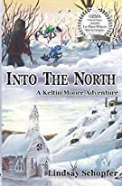 Into the North: A Keltin Moore Adventure (The Adventures of Keltin Moore) (Volume 2)